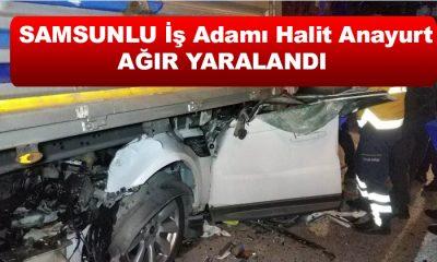 Samsun'da aracıyla tırın altına giren iş adamı ağır yaralandı